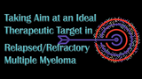 Taking Aim at an Ideal Therapeutic Target in Relapsed/Refractory Multiple Myeloma